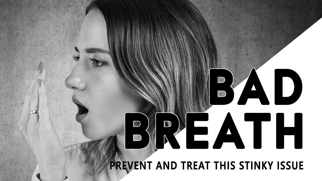 Bad Breath - Prevent And Treat This Stinky Issue